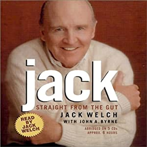 Jack: Straight from the Gut | [Jack Welch, John A. Byrne]