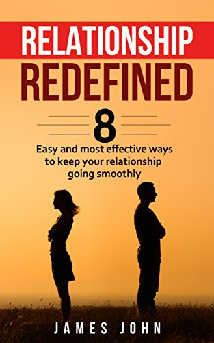Relationship Redefined: 8 Easy and Most Effective Ways to Keep Your Relationship Going Smoothly