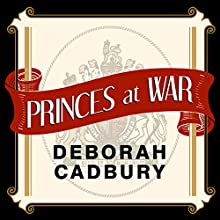 Princes at War: The Bitter Battle Inside Britain's Royal Family in the Darkest Days of WWII (       UNABRIDGED) by Deborah Cadbury Narrated by Veida Dehmlow