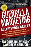 img - for Guerrilla Marketing for a Bulletproof Career How to Attract Ongoing Opportunities in Perpetually Gut Wrenching Times, for Entrepreneurs, Employees, and Everyone in Between [Guerilla Marketing Press] by Levinson, Jay Conrad, Neitlich, Andrew [Morgan James Publishing,2011] [Paperback] book / textbook / text book