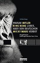 WARUM HITLER KING KONG LIEBTE, ABER DEN DEUTSCHEN MICKEY MAUS VERBOT: DIE GEHEIMEN LIEBLINGSFILME DER NAZIS (GERMAN EDITION)