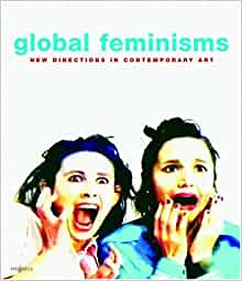 Global Feminisms: New Directions in Contemporary Art: Maura Reilly