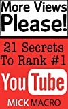 More Views Please - 21 Secrets For Getting Any YouTube Video To Rank #1