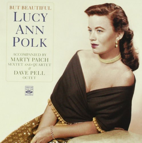 But Beautiful. Lucy Ann Polk Accompanied by the Marty Paich Sextet and Quartet &amp; the... by Marty Paich,&#32;Dave Pell,&#32;Dick Noel,&#32;Tony Rizzi and Buddy Clark