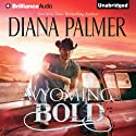 Wyoming Bold: Wyoming Men, Book 3 Audiobook by Diana Palmer Narrated by Phil Gigante