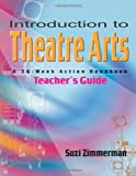 Introduction to Theatre Arts Teachers Guide: A 36-Week Action Handbook