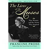 The Lives of the Muses: Nine Women & the Artists They Inspired ~ Francine Prose