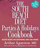 The South Beach Diet Parties and Holidays Cookbook: Healthy Recipes for Entertaining Family and Friends (1594864446) by Arthur Agatston