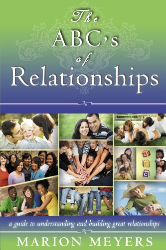 The ABC's of Relationships: A guide to understanding and building great relationships