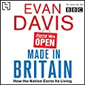 Made in Britain: How the Nation Earns Its living (       UNABRIDGED) by Evan Davis Narrated by Evan Davis