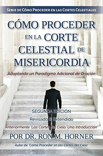 Como Proceder en la Corte Celestial de Misericordia [Horner, Dr. Ron M.] (Tapa Blanda)