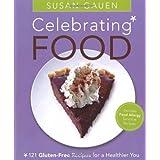 Celebrating Food: 121 Gluten-Free Recipes for a Healthier You ~ Susan Gauen
