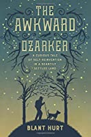 The Awkward Ozarker: A Curious Tale of Self-Reinvention in a Scantily Settled Land