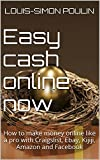Easy cash online now: How to make money online like a pro with Craigslist, Ebay, Kijiji, Amazon and Facebook
