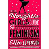 The Noughtie Girl's Guide to Feminismby Ellie Levenson
