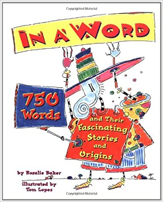 In a Word: 750 Words and Their Fascinating Stories and Origins written by Rosalie Baker