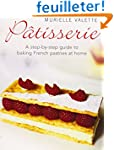 Patisserie: A Step-by-step Guide to B...