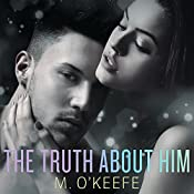 The Truth About Him: Everything I Left Unsaid, Book 2 | M. O'Keefe