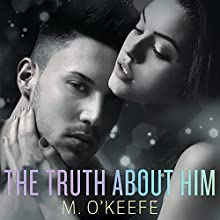 The Truth About Him: Everything I Left Unsaid, Book 2 Audiobook by M. O'Keefe Narrated by Joe Arden, Maxine Mitchell
