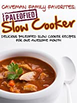 Caveman Family Favorites: Delicious Paleofied Slow Cooker Recipes For One Awesome Month