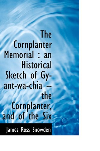 The Cornplanter Memorial: an Historical Sketch of Gy-ant-wa-chia -- the Cornplanter, and of the Six