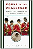 img - for By Jackie C. Burke Equal to the Challenge: Pioneering Women of Horse Sports (First Edition, First Printing) [Hardcover] book / textbook / text book