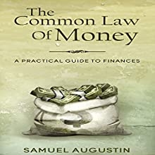 The Common Law of Money: A Practical Guide to Finances Audiobook by Samuel Augustin Narrated by Nathan Dunford