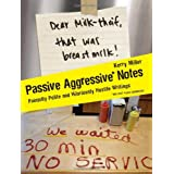 Passive Aggressive Notes: Painfully Polite and Hilariously Hostile Writings ~ Kerry Miller