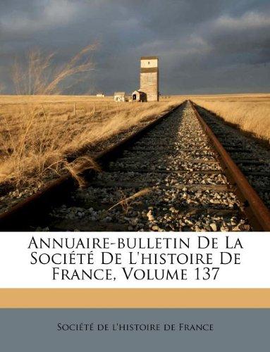 Annuaire-bulletin De La Société De L'histoire De France, Volume 137