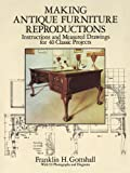 Making Antique Furniture Reproductions: Instructions and Measured Drawings for 40 Classic Projects - 0486279766