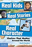 img - for Real Kids, Real Stories, Real Character: Choices That Matter Around the World book / textbook / text book