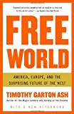 Free World: America, Europe, and the Surprising Future of the West (1400076463) by Garton Ash, Timothy