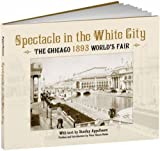 img - for Spectacle in the White City: The Chicago 1893 World's Fair (Calla Editions) book / textbook / text book