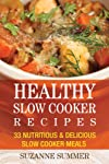 Slow Cooker Cookbook (Healthy Slow Cooker Meals That Keeps You Full & Help You Lose Weight)