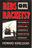 Reds or Rackets?: The Making of Radical and Conservative Unions on the Waterfront (0520063082) by Howard Kimeldorf