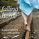 Falling Home (       UNABRIDGED) by Karen White Narrated by Lyssa Browne