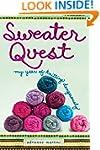 Sweater Quest: My Year of Knitting Da...