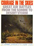 Courage in the Skies - Great Air Battles from the Somme to Desert Storm