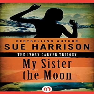 My Sister the Moon: Ivory Carver Trilogy, Book 2 | [Sue Harrison]