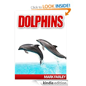Dolphins - Facts About These Fascinating Marine Life Animals Mark Farley