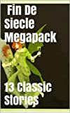 Fin De Siècle Megapack Vol. 2 (Illustrated. 13 Classic and Rare Short Stories from 1880-1905)