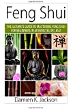 Feng Shui: The Ultimate Guide to Mastering Feng Shui for Beginners in 60 Minutes or Less! (Feng Shui -Feng Shui Bedroom - Feng Shui Colors - Feng Shui Bagua - Feng Shui Tips)