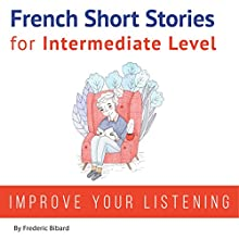 French: Short Stories for Intermediate Level | Livre audio Auteur(s) : Frederic Bibard Narrateur(s) : Frederic Bibard, Mariem Nouni