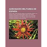 Aeronaves Militares de Espa a: Casa C-295, Casa Cn-235, Casa C-212 Aviocar, Casa C-101 Aviojet, Casa C-295 Persuader...