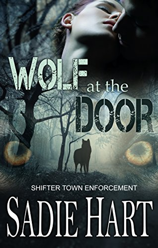 Sadie Hart - Wolf at the Door (Shifter Town Enforcement Book 4)