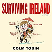 Surviving Ireland (       UNABRIDGED) by Colm Tobin Narrated by Colm Tobin