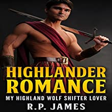 My Highland Wolf Shifter Lover (       UNABRIDGED) by R.P. James Narrated by D Rampling