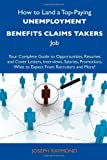 How to Land a Top-Paying Unemployment Benefits Claims Takers Job: Your Complete Guide to Opportunities, Resumes and Cover Letters, Interviews, ... What to Expect From Recruiters and More!