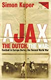 Ajax, the Dutch, the War: Football in Europe During the Second World War (0752842749) by Kuper, Simon