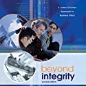 Beyond Integrity: A Judeo-Christian Approach to Business Ethics (       UNABRIDGED) by Scott B. Rae, Kenman L. Wong Narrated by John Pruden